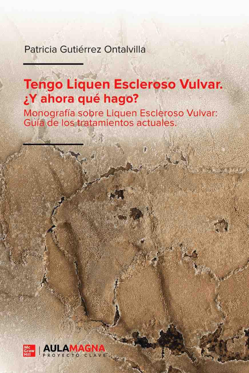 LIBRO  Título: TENGO LIQUEN ESCLEROSO VULVAR. Y AHORA QUÉ HAGO? Dra. Patricia Gutiérrez Ontalvilla, PhD Monografía sobre Liquen Escleroso Vulvar. Guía de los tratamientos actuales.